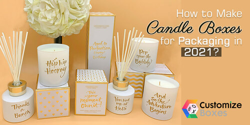 How to Make Candle Boxes for Packaging in 2021? via Peter Alexander