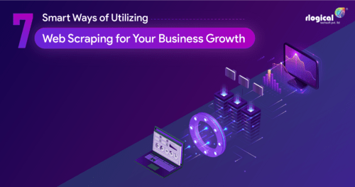 7 Smart Ways of Utilizing Web Scraping for Your Business Growth