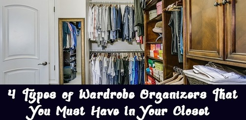 4 Types of Wardrobe Organizers That You Must Have In Your Closet
