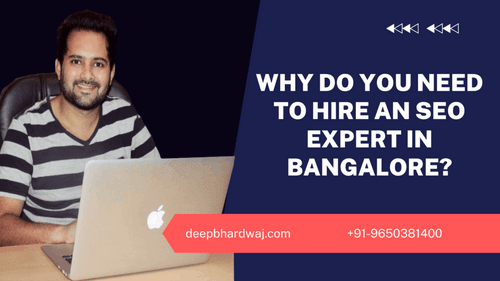 Why Do You Need To Hire An SEO Expert In Bangalore? Deep Bhardwaj