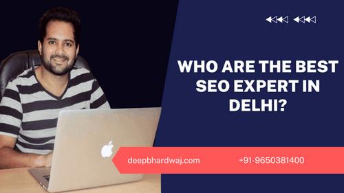 Who Are The Best SEO Expert In Delhi? - Deep Bhardwaj