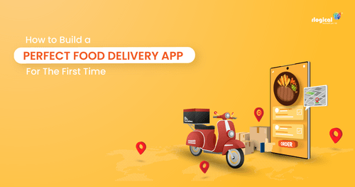 How to Build a Perfect Food Delivery App for The First Time?