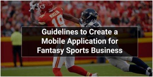 Guidelines to Create a Mobile Application for Fantasy Sports Business