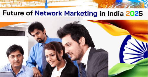 Future of Network Marketing in India 2025 - Is MLM Legal In India?