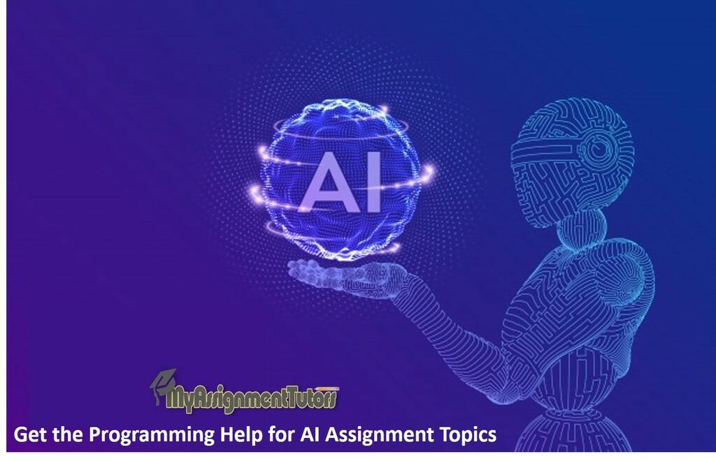 Get the Programming Help for AI Assignment Topics via Ella Wilson