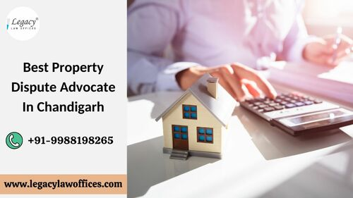 Best Property Dispute Advocate In Chandigarh via Legacy Law Offices