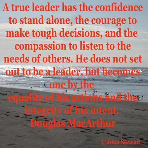 A true leader has the confidence to stand alone, the courage... via Joan Stewart